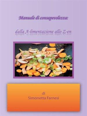 cover image of Manuale di consapevolezza dalla A-limentazione allo Z-en