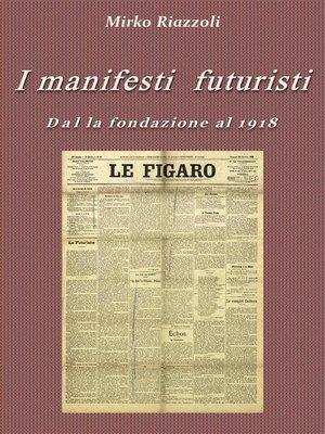 cover image of I manifesti futuristi Dalla fondazione al 1918