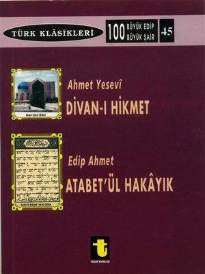 cover image of Ahmet Yesevi ve Divan-ı Hikmet Edip Ahmet ve Atabet-ül Hakayık