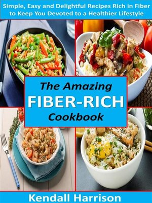 cover image of The Amazing Fiber-rich Cookbook