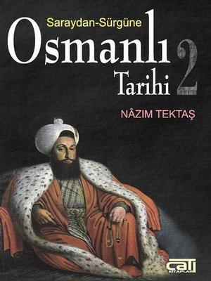 cover image of Osmanlı Tarihi 2 Saraydan Sürgüne