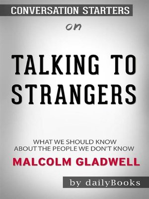 cover image of Talking to Strangers--What We Should Know about the People We Don't Know byMalcolm Gladwell--Conversation Starters