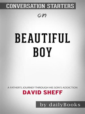 cover image of Beautiful Boy--A Father's Journey Through His Son's Addiction by David Sheff | Conversation Starters
