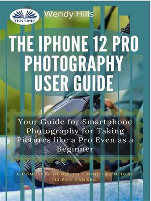 cover image of The IPhone 12 Pro Photography User Guide