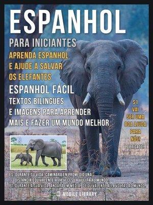 cover image of Espanhol para iniciantes--Aprenda Espanhol e Ajude a Salvar os Elefantes
