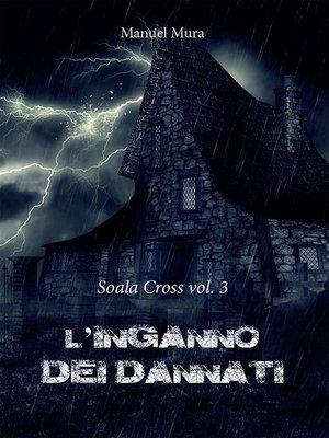 cover image of Soala Cross Volume 3--L'inganno dei dannati
