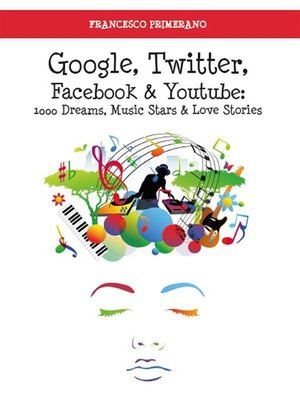 cover image of Google, Twitter, Facebook e Youtube--1000 Dreams, Music Stars e Love Stories