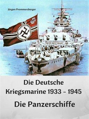cover image of Die Deutsche Kriegsmarine 1933--1945--Die Panzerschiffe