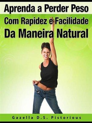 cover image of Aprenda a Perder Peso Com Rapidez E Facilidade, Da Maneira Natural
