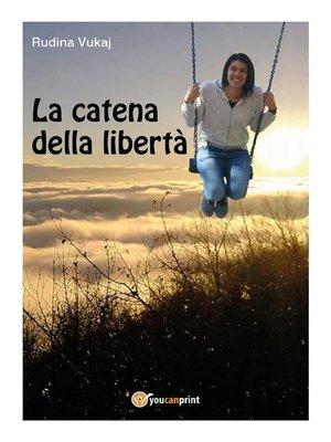 cover image of La catena della libertà