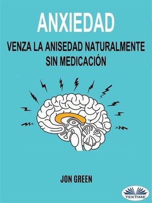 cover image of Anxiedad--Venza La Anisedad Naturalmente Sin Medicación