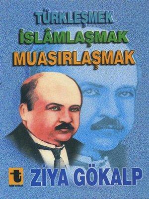 cover image of Türkleşmek, İslamlaşmak, Muasırlaşmak