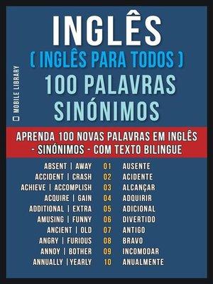 cover image of Inglês ( Inglês Para Todos ) 100 Palavras--Sinónimos