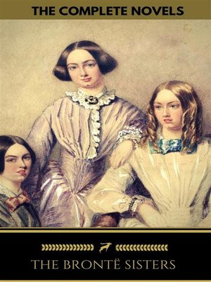 cover image of The Brontë Sisters--The Complete Novels (Golden Deer Classics)