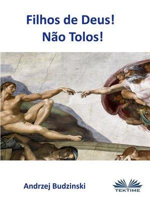 cover image of Filhos De Deus! Não Tolos!