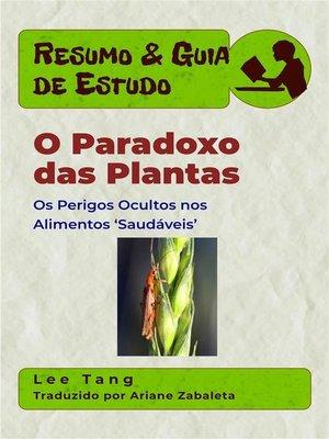 cover image of Resumo & Guia De Estudo--O Paradoxo Das Plantas--Os Perigos Ocultos Nos Alimentos 'Saudáveis'