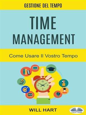 cover image of Time Management--Come Usare Il Vostro Tempo