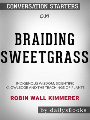 cover image of Braiding Sweetgrass--Indigenous Wisdom, Scientific Knowledge and the Teachings of Plants by Robin Wall Kimmerer--Conversation Starters
