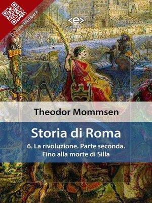 cover image of Storia di Roma. Volume 6--La rivoluzione. Parte seconda--Fino alla morte di Silla