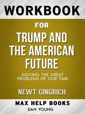 cover image of Workbook for Trump and the American Future--Solving the Great Problems of Our Time by Newt Gingrich