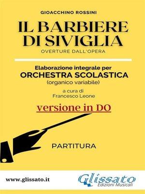 cover image of Il Barbiere di Siviglia--elaborazione facilitata per orchestra scolastica (Partitura in Do)