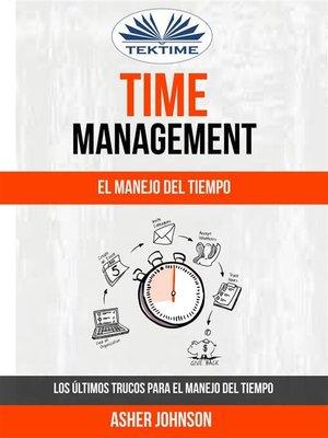 cover image of Time Management--El Manejo Del Tiempo--Los Últimos Trucos Para El Manejo Del Tiempo