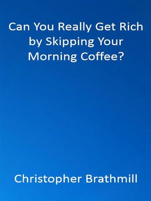 cover image of Can You Really Get Rich by Skipping Your Morning Coffee?