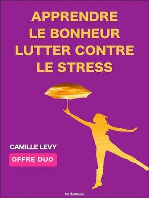 cover image of Apprendre le Bonheur + Lutter contre le stress (Offre Duo)