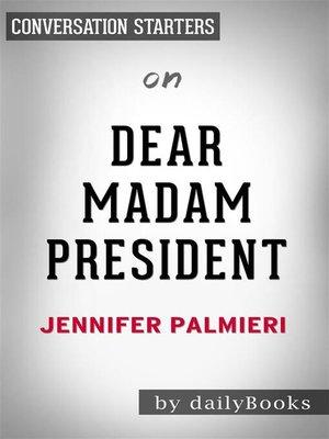 cover image of Dear Madam President--by Jennifer Palmieri