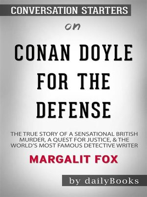 cover image of Conan Doyle for the Defense--The True Story of a Sensational British Murder, a Quest for Justice, and the World's Most Famous Detective Writer by Margalit Fox | Conversation Starters