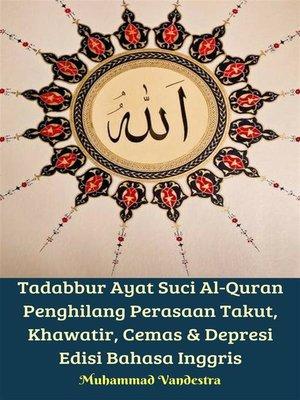 cover image of Tadabbur Ayat Suci Al-Quran Penghilang Perasaan Takut, Khawatir, Cemas & Depresi Edisi Bahasa Inggris