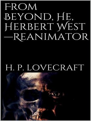 cover image of From Beyond, He, Herbert West—Reanimator