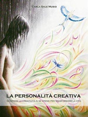 cover image of La PERSONALITÁ CREATIVA. Scoprire la creatività in se stessi per trasformare la vita