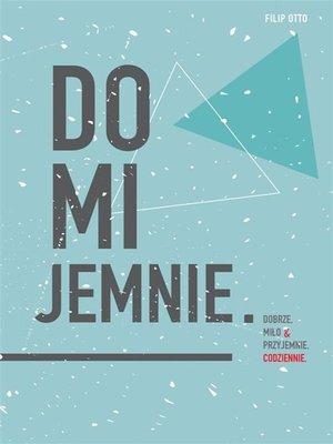 cover image of Domijemnie. Dobrze, miło i przyjemnie, codziennie