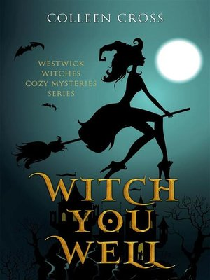 cover image of Witch You Well --A Westwick Witches Cozy Mystery
