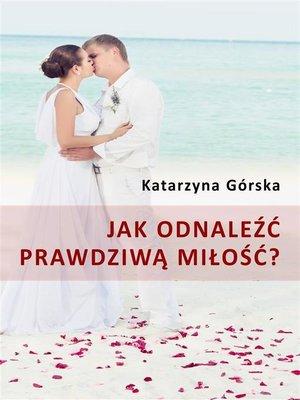 cover image of Jak odnaleźć prawdziwą miłość?