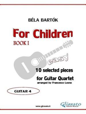 cover image of For Children by Bartok--Easy Guitar Quartet (GUITAR 4)