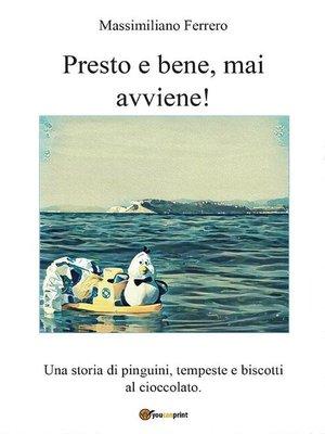 cover image of Presto e bene, mai avviene!