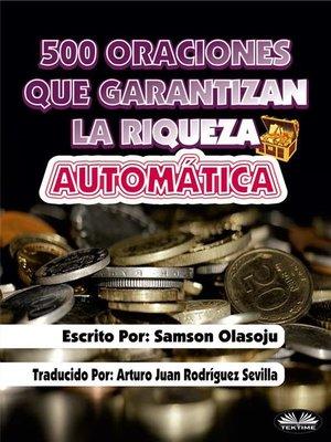 cover image of 500 Oraciones Que Garantizan Una Riqueza Automática