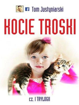 cover image of Kocie troski, czyli o wielkiej przyjaźni na cztery łapy i dwa serca