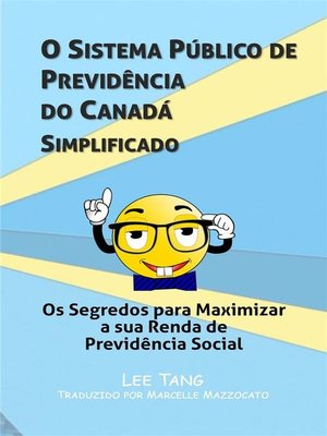 cover image of O Sistema Público De Previdência Do Canadá Simplificado--Os Segredos Para Maximizar a Sua Renda De Previdência Social