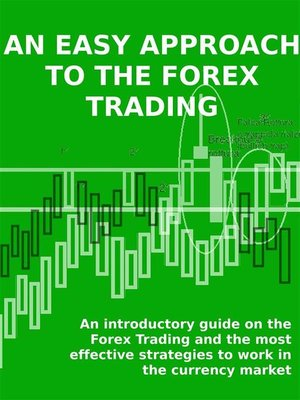 cover image of AN EASY APPROACH TO THE FOREX TRADING--An introductory guide on the Forex Trading and the most effective strategies to work in the currency market.