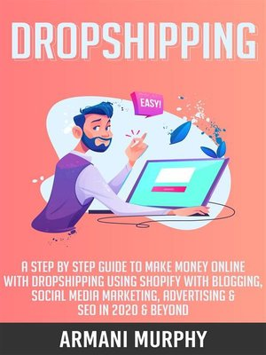 cover image of Dropshipping--A Step by Step Guide to Make Money Online With Dropshipping Using Shopify With Blogging, Social Media Marketing, Advertising & SEO in 2020 & Beyond