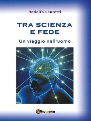 cover image of Tra scienza e fede. Un viaggio nell'uomo