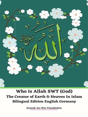 cover image of Who Is Allah SWT (God) the Creator of Earth & Heaven In Islam Bilingual Edition English Germany