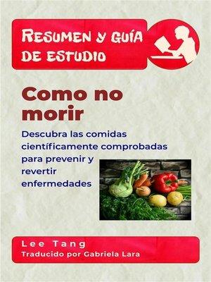 cover image of Resumen Y Guía De Estudio--Como No Morir--Descubra Las Comidas Científicamente Comprobadas Para Prevenir Y Revertir Enfermedades
