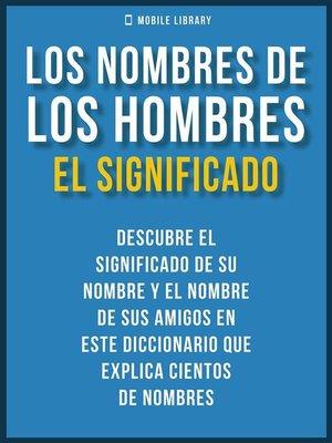 cover image of Los Nombres De Los Hombres--El Significado