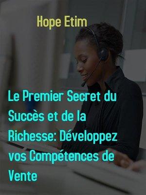 cover image of Le Premier Secret du Succès et de la Richesse--Développez vos Compétences de Vente