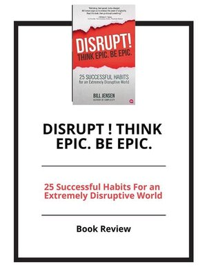 cover image of Disrupt ! Think Epic. Be Epic.