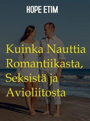 cover image of Kuinka Nauttia Romantiikasta, Seksistä ja Avioliitosta